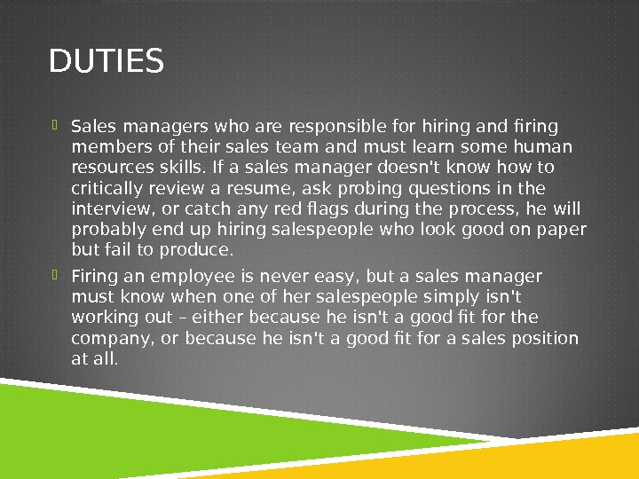DUTIES Sales managers who are responsible for hiring and firing members of their sales team and