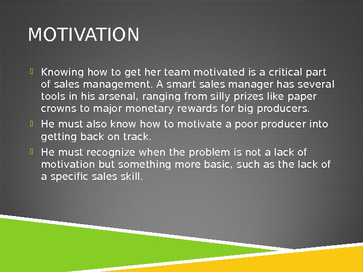 MOTIVATION  Knowing how to get her team motivated is a critical part of sales management.
