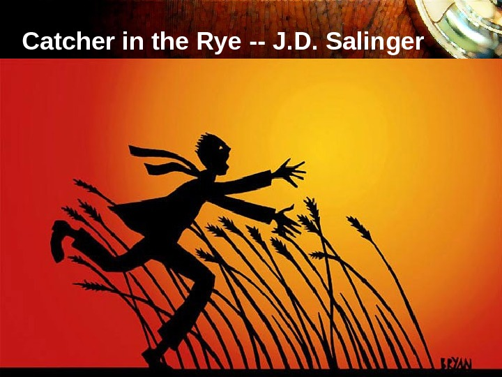 Catcher in the Rye 11 Catcher in the Rye -- J. D. Salinger