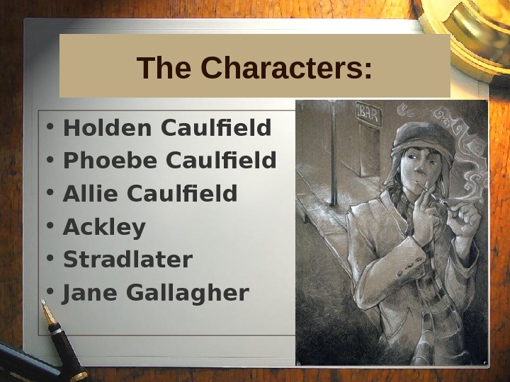 14 The Characters:  • Holden Caulfield • Phoebe Caulfield • Allie Caulfield • Ackley •