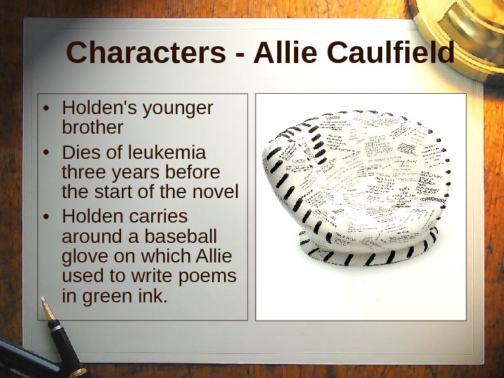 Characters - Allie Caulfield  • Holden's younger brother  • Dies of leukemia three years