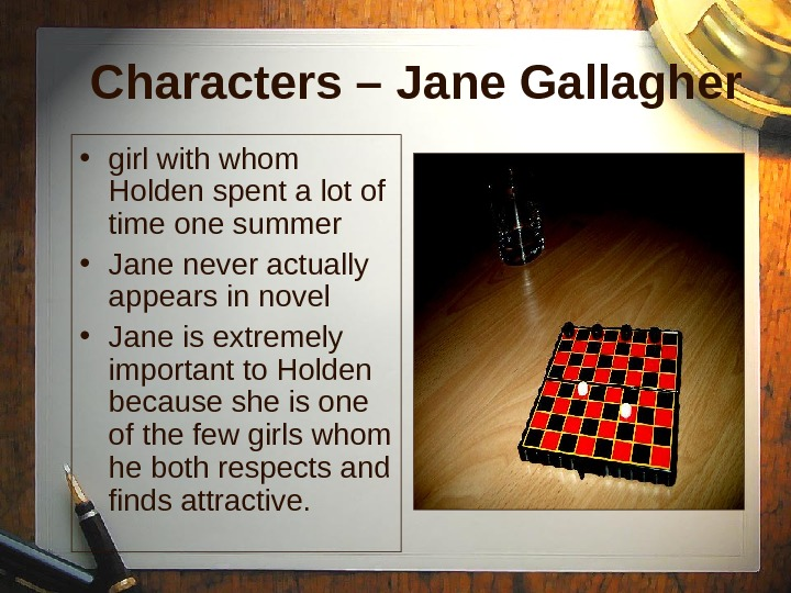 Characters – Jane Gallagher • girl with whom Holden spent a lot of time one summer