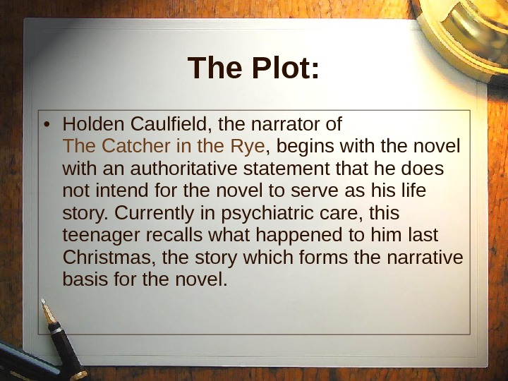 • Holden Caulfield, the narrator of The Catcher in the Rye , begins with the