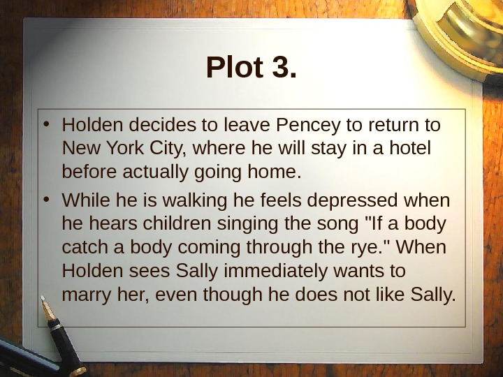 Plot 3.  • Holden decides to leave Pencey to return to New York City, where