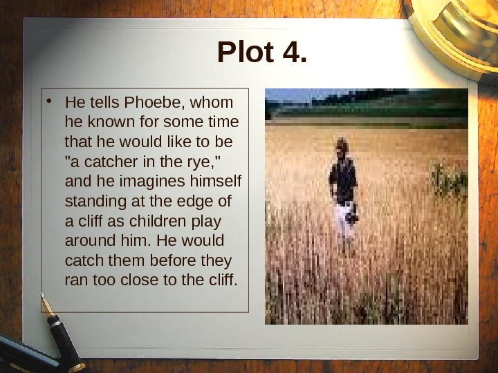 Plot 4.  • He tells Phoebe , whom he know n for some time