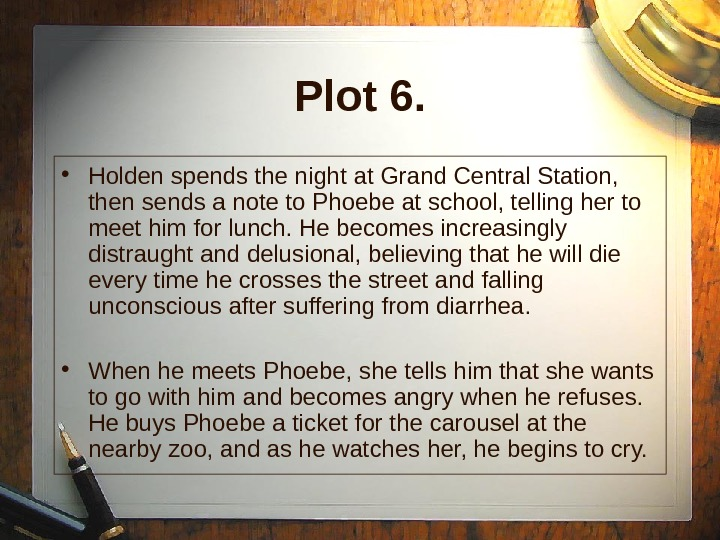 Plot 6.  • Holden spends the night at Grand Central Station,  then sends a