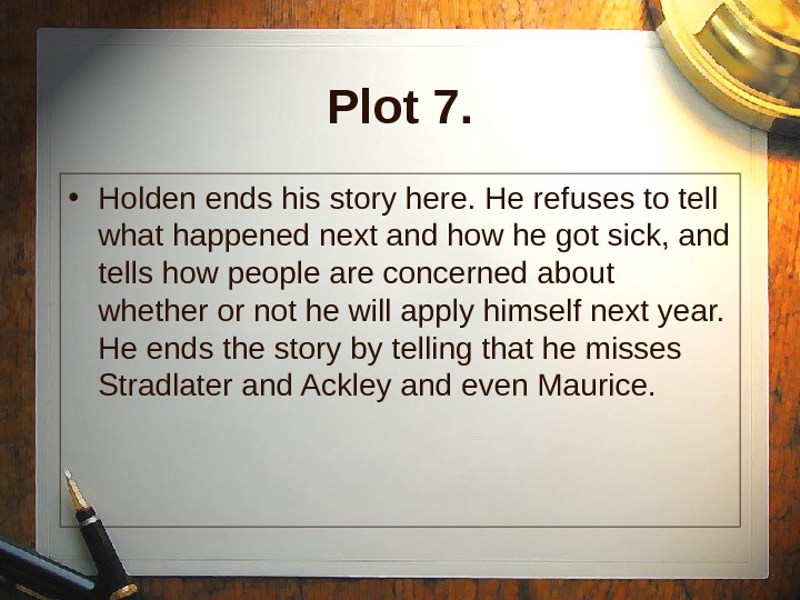 Plot 7.  • Holden ends his story here. He refuses to tell what happened next