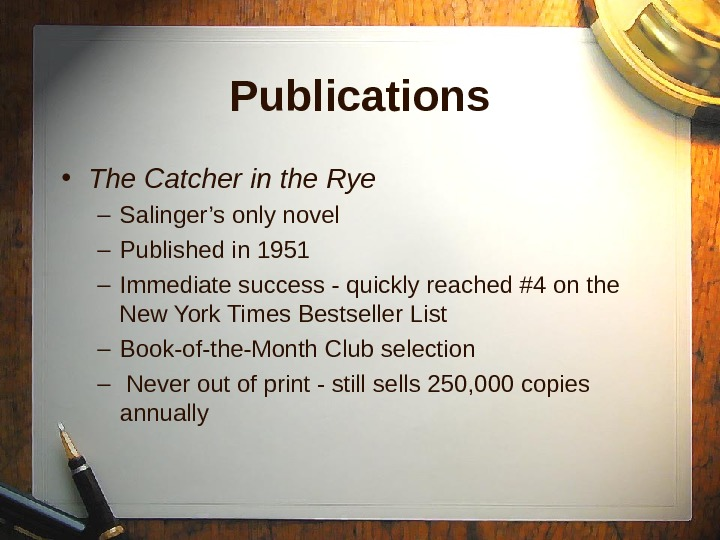 Publications • The Catcher in the Rye – Salinger's only novel – Published in 1951 –