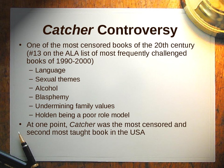 Catcher Controversy  • One of the most censored books of the 20 th century (#13
