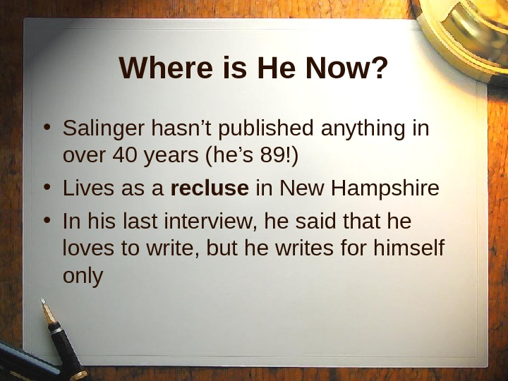 Where is He Now?  • Salinger hasn't published anything in over 40 years (he's 89!)