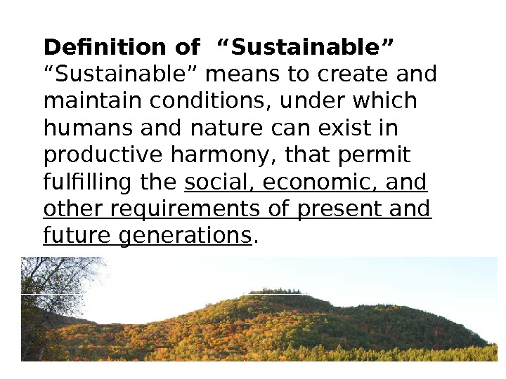 "Definition of ""Sustainable"" "" Sustainable"" means to create and maintain conditions, under which humans and nature"