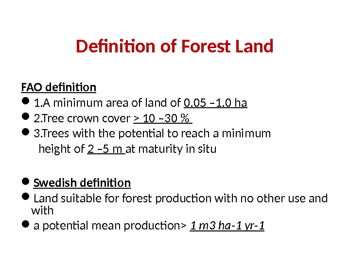 Definition of Forest Land FAO definition 1. A minimum area of land of 0. 05 –