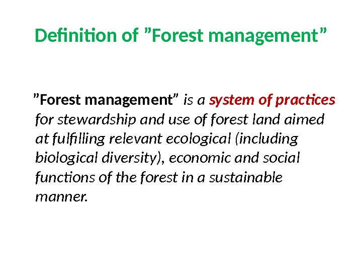 "Definition of ""Forest management""  "" Forest management "" is a system of practices for stewardship"
