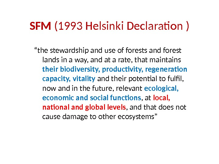 "SFM (1993 Helsinki Declaration ) "" the stewardship and use of forests and forest lands in"