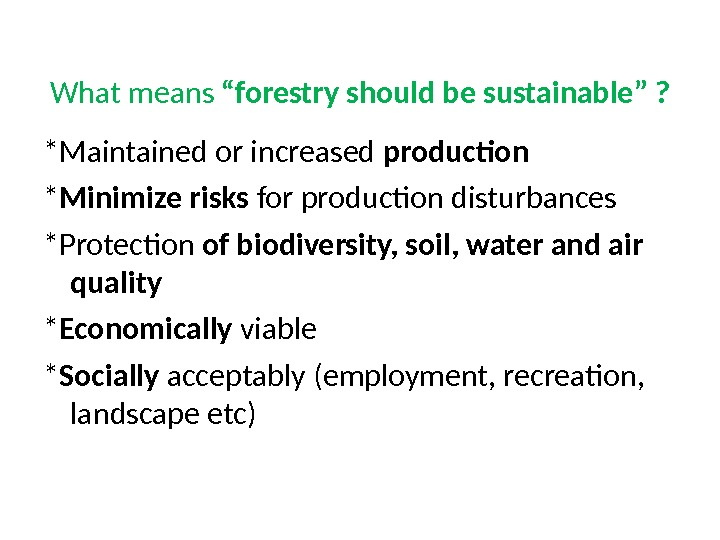 "What means ""forestry should be sustainable"" ? *Maintained or increased production * Minimize risks for production"