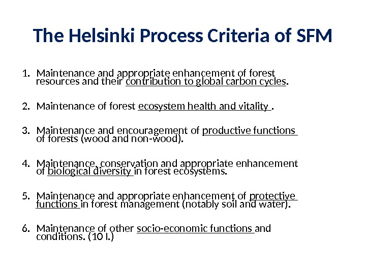 The Helsinki Process Criteria of SFM 1. Maintenance and appropriate enhancement of forest resources and their