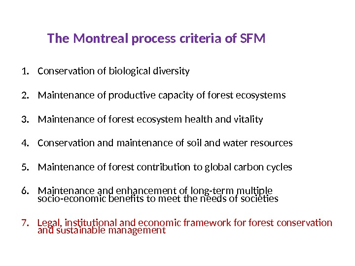 The Montreal process criteria of SFM 1. Conservation of biological diversity 2. Maintenance of productive capacity