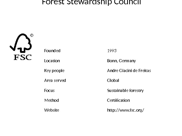Forest Stewardship Council Founded 1993 Location Bonn, Germany Key people Andre Giacini de Freitas Area served