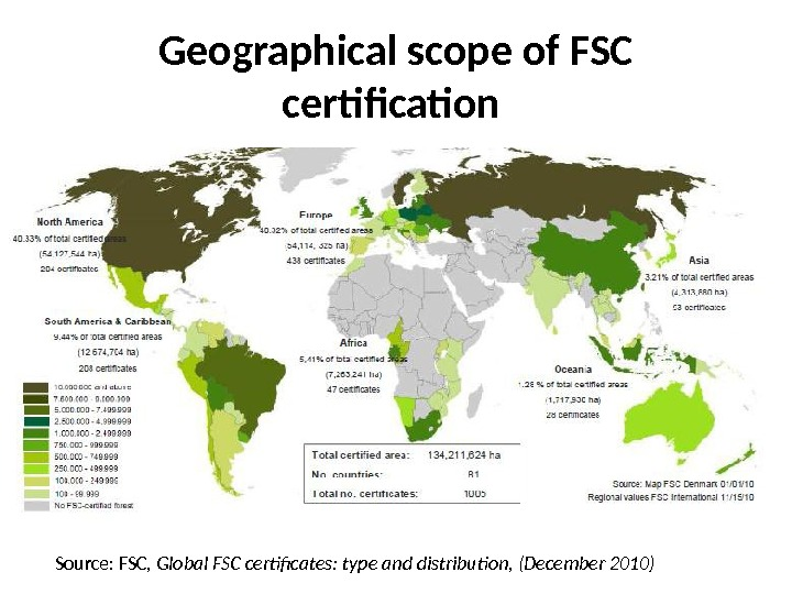 Geographical scope of FSC certification Source: FSC,  Global FSC certificates: type and distribution, (December 2010)