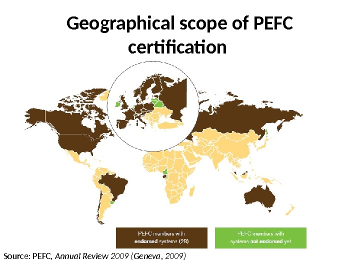 Geographical scope of PEFC certification Source: PEFC,  Annual Review 2009 (Geneva, 2009)