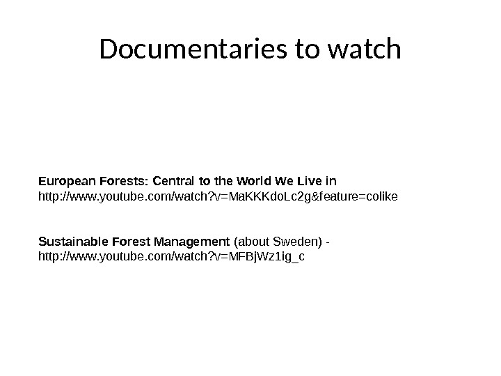 Documentaries to watch European Forests: Central to the World We Live in http: //www. youtube. com/watch?