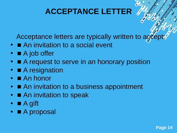Powerpoint Templates Page 14 ACCEPTANCE LETTER Acceptance letters are typically written to accept:  • ■