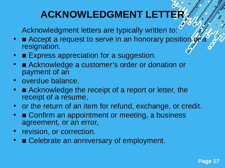 Powerpoint Templates Page 17 ACKNOWLEDGMENT LETTER Acknowledgment letters are typically written to:  • ■ Accept