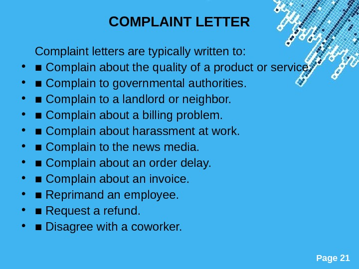 Powerpoint Templates Page 21 COMPLAINT LETTER Complaint letters are typically written to:  • ■ Complain