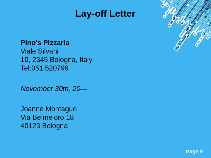 Powerpoint Templates Page 9 Lay-off Letter Pino's Pizzaria Viale Silvani 10, 2345 Bologna, Italy Tel: 051