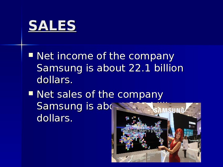 SALES Net income of the company Samsung is about 22. 1 billion dollars.  Net sales