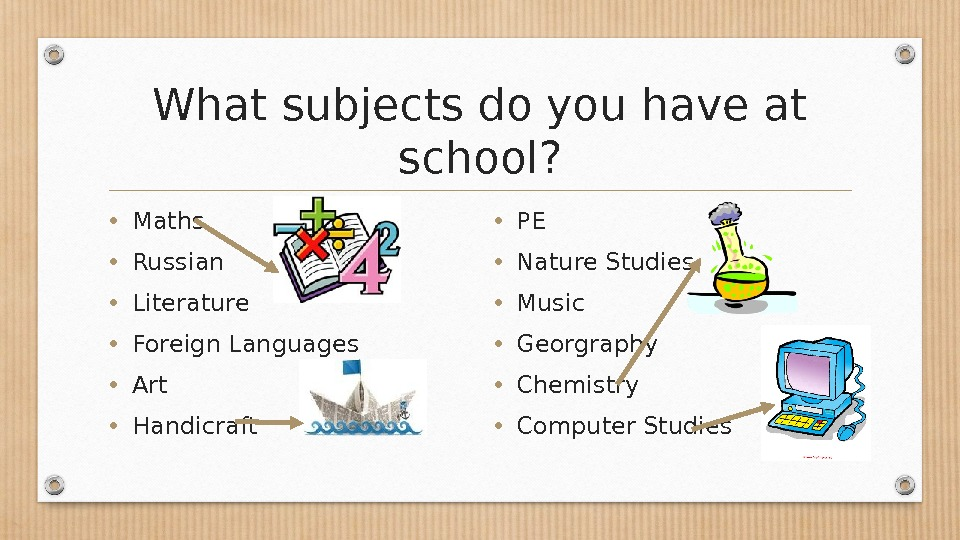 What subjects do you have at school?  • Maths • Russian • Literature • Foreign