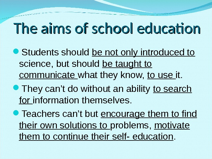 The aims of school education Students should be not only introduced to science, but should be