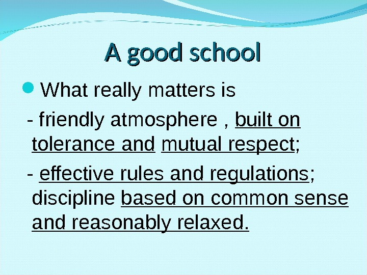 A good school What really matters is  - friendly atmosphere ,  built on tolerance