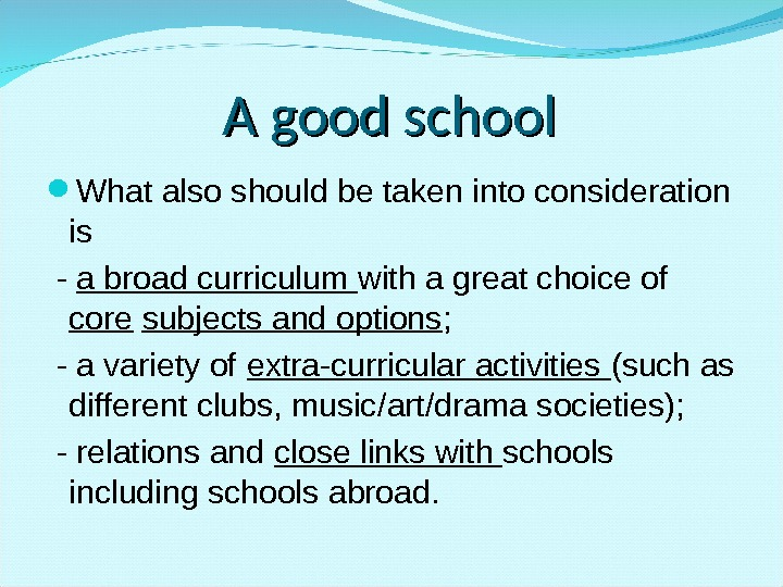 A good school What also should be taken into consideration is  - a broad curriculum
