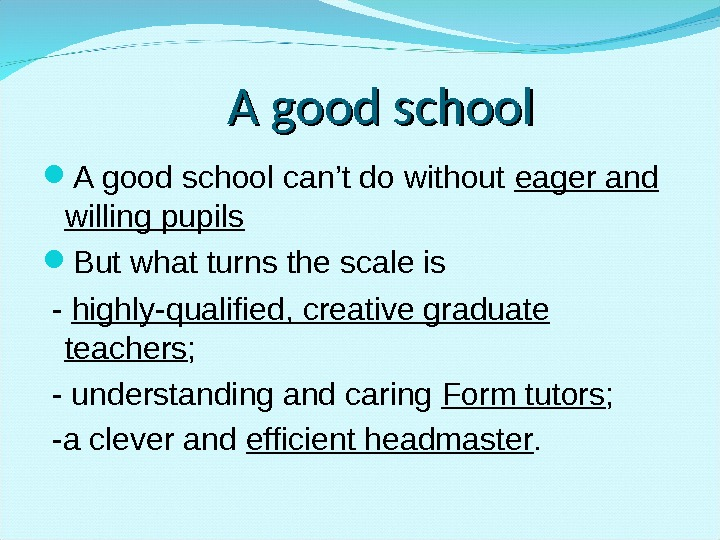 A good school can't do without eager and willing pupils But what turns the scale is