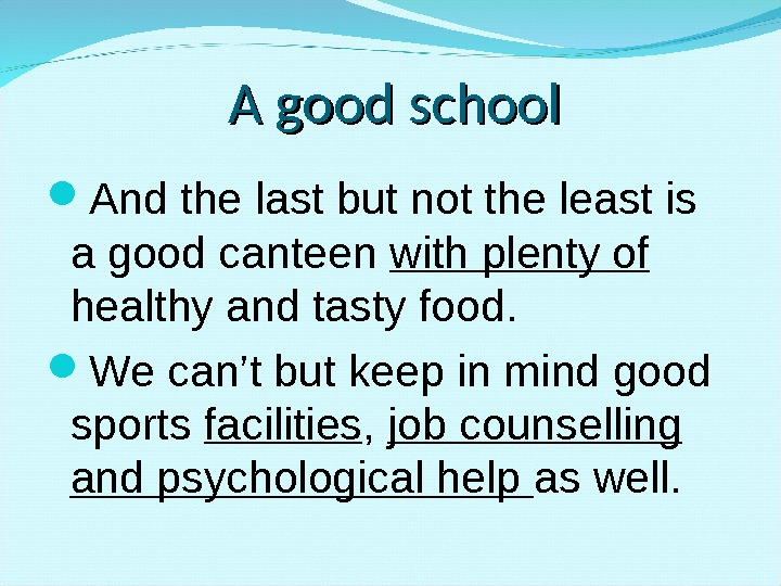 A good school And the last but not the least is a good canteen with plenty