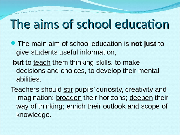 The aims of school education The main aim of school education is not just to give