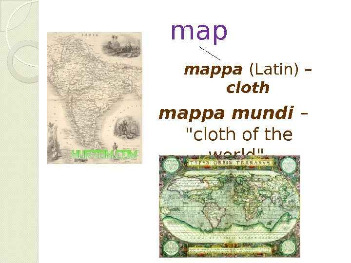 map mappa (Latin) –  cloth mappa mundi –  cloth of the world