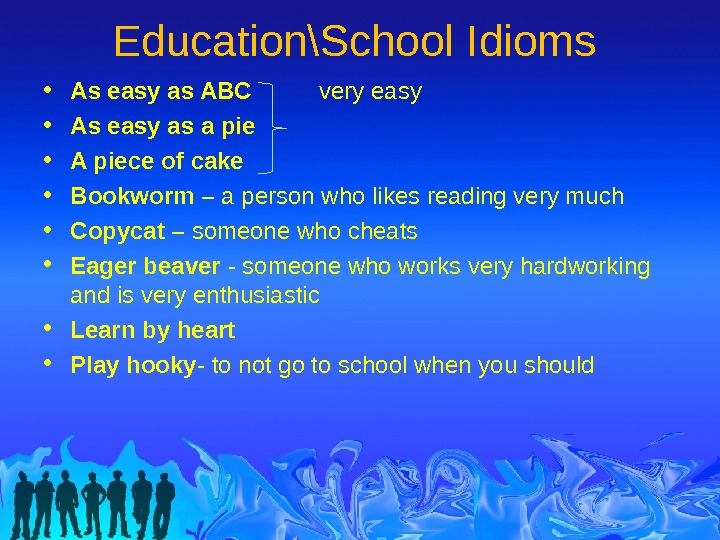 Education\School Idioms • As easy as ABC  very easy • As easy as a pie