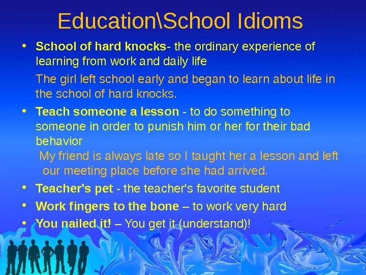 Education\School Idioms • School of hard knocks - the ordinary experience of learning from work and