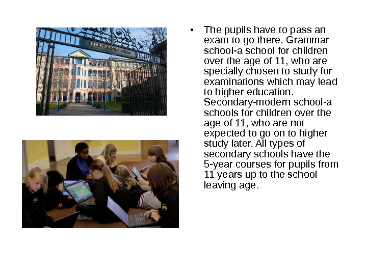 • The pupils have to pass an exam to go there. Grammar school-a school for