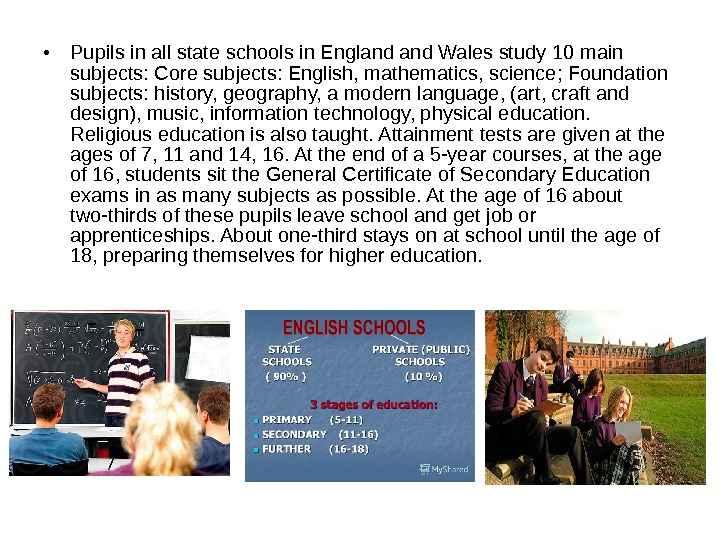 • Pupils in all state schools in England Wales study 10 main subjects: Core subjects: