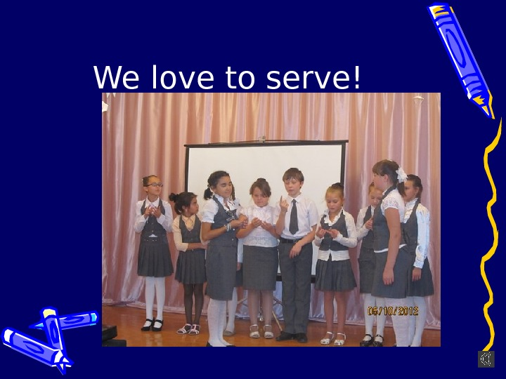 We love to serve!