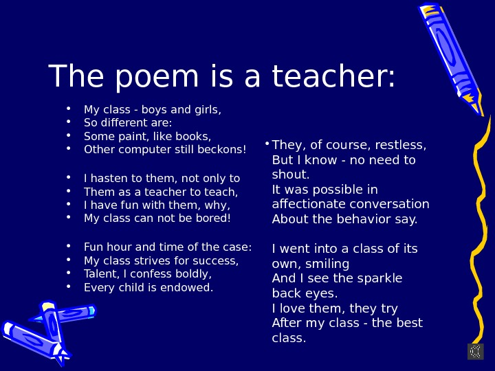 The poem is a teacher:  • My class - boys and girls,