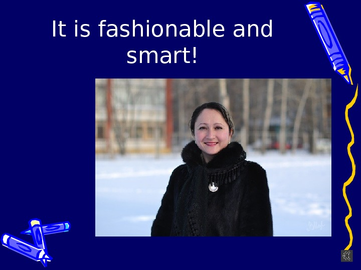 It is fashionable and smart!