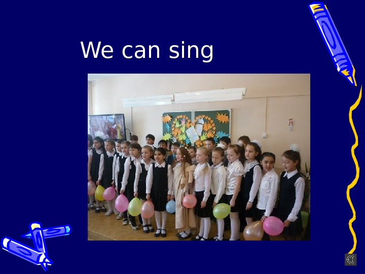 We can sing