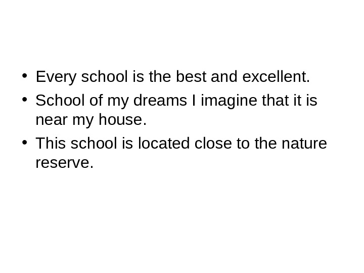 • Every school is the best and excellent.  • School of my dreams I