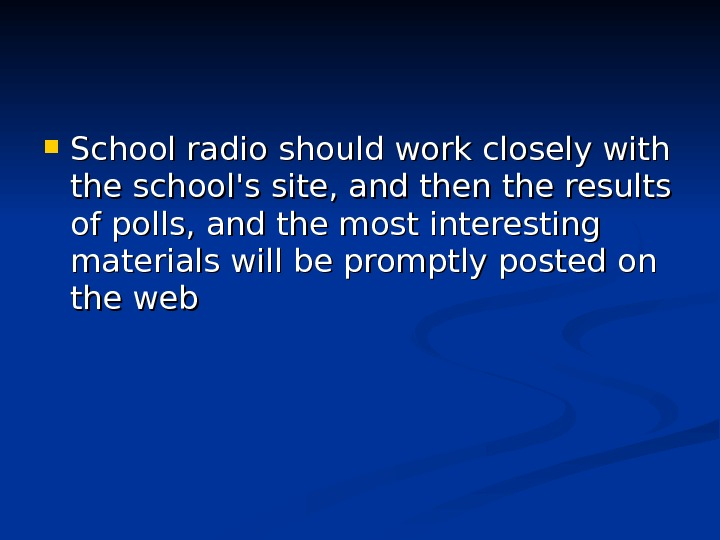 School radio should work closely with the school's site, and then the results of polls,