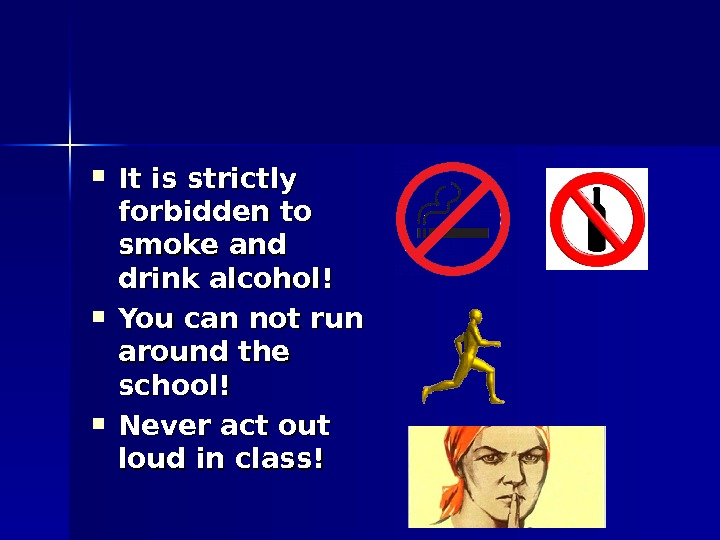 It is strictly forbidden to smoke and drink alcohol! You can not run around