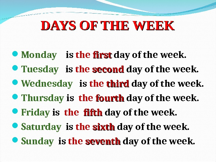 DAYS OF THE WEEK Monday is the first  day of the week.  Tuesday